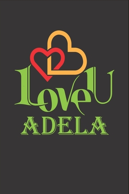 I Love You Adela: Fill In The Blank Book To Show Love And Appreciation To Adela For Adela's Birthday Or Valentine's Day To Write Reasons Why You Love Adela