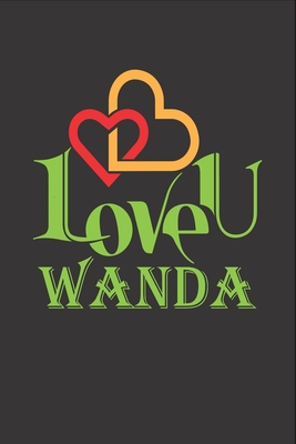 I Love You Wanda: Fill In The Blank Book To Show Love And Appreciation To Wanda For Wanda's Birthday Or Valentine's Day To Write Reasons Why You Love Wanda
