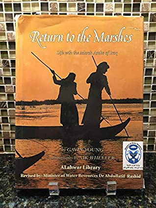 Return To The Marshes: Life With The Marsh Arabs Of Iraq