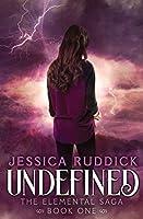 Undefined (The Elemental Saga) (Volume 1)