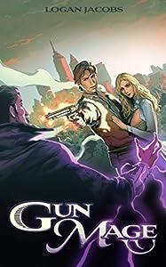 Gun Mage: Surviving a Post Apocalyptic Magic Earth (Gun Mage, #1)