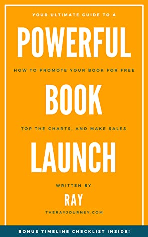 Your Ultimate Guide To A Powerful Book Launch by Ray .