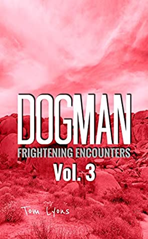 Dogman Frightening Encounters: Volume 3