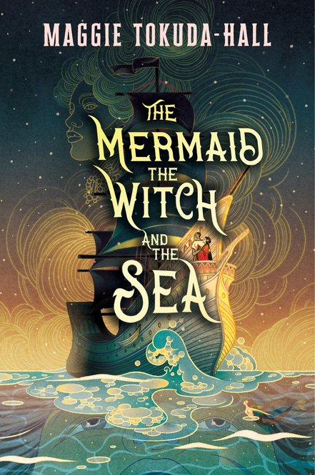 The Mermaid, the Witch, and the - Maggie Tokuda-Hall