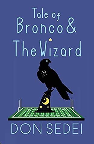 Tale of Bronco & The Wizard: An Urban Fantasy about Friendship, Football, and Wizards