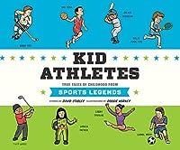 Kid Athletes: True Tales of Childhood from Sports Legends (Kid Legends)