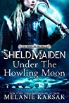 Shield-Maiden: Under the Howling Moon (The Road to Valhalla Book 1)