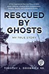 Rescued By Ghosts: A True Inspirational Survivor Story of Child Abuse, Bullying, a Radical Ultra-Fundamentalist Religion, Ghosts, and Supernatural Events (TLDSR Ghost Serial Book 1)