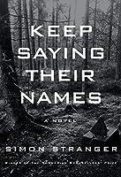 Keep Saying Their Names: A novel