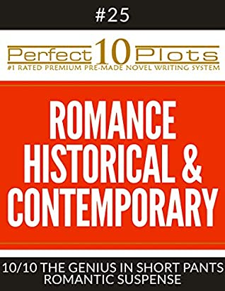 """Perfect 10 Romance Historical & Contemporary Plots #25-10 """"THE GENIUS IN SHORT PANTS – ROMANTIC SUSPENSE"""": Premium Pre-Made Fiction Writing Template System (Perfect 10 Plots)"""