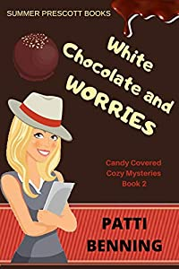 White Chocolate and Worries (Candy Covered Cozy Mysteries, #2)