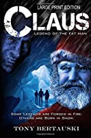 Claus (Large Print Edition): Legend of the Fat Man (A Science Fiction Holiday Adventure)