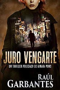 Juro vengarte (Agente especial Ainara Pons nº 1)