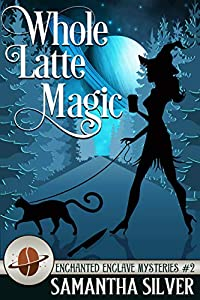 Whole Latte Magic (Enchanted Enclave Mystery #2)