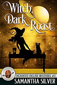 A Witch, Dark Roast (Enchanted Enclave Mystery #3)