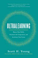 Ultralearning: Master Hard Skills, Outsmart the Competition, and Accelerate Your Career