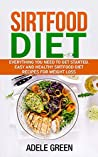 Sirtfood Diet: Everything You Need to Get Started. Easy and Healthy Sirtfood Diet Recipes for Weight Loss