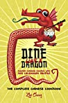 Dine Like a Dragon: The Complete Chinese Cookbook: Master Chinese Cooking with 999 Legendary Recipes (Asian Cookbook Book 1)