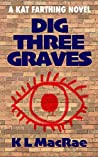 Dig Three Graves (Kat Farthing #2)