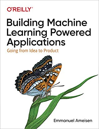 Building Machine Learning Powered Applications by Emmanuel Ameisen