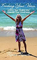 Finding Your Voice: Unlock Your Chains and Unleash Your Greatness