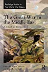 The Great War in the Middle East: A Clash of Empires (Routledge Studies in First World War History)