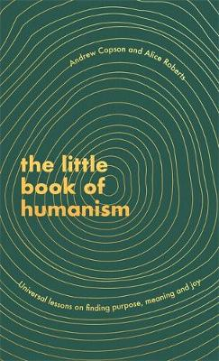 Cover The Little Book of Humanism: Universal Lessons on Finding Purpose, Meaning and Joy - Andrew Copson