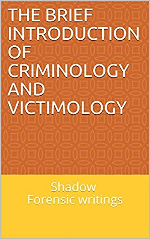 The Brief Introduction Of Criminology And Victimology Shadow Forensic Writings By Shadow