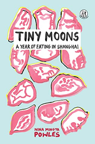 Tiny Moons: A Year of Eating in Shanghai