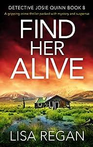 Find Her Alive (Detective Josie Quinn #8)