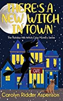 There's a New Witch in Town (The Holiday Hills Witch Cozy Mystery Series, #1)