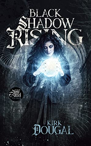 Black Shadow Rising (A Tale of Bone and Steel, #2)