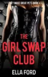 The Girl Swap Club (They Make Great Pets Book 1)