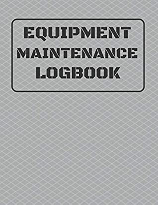 Equipment Maintenance Log Book Repairs And Maintenance Record Book For Home Office Construction Vehicle And Other Equipments 8 5 X 11 120 Pages By Rkd Log Books