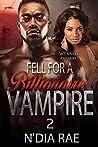 Fell For a Billionaire Vampire 2