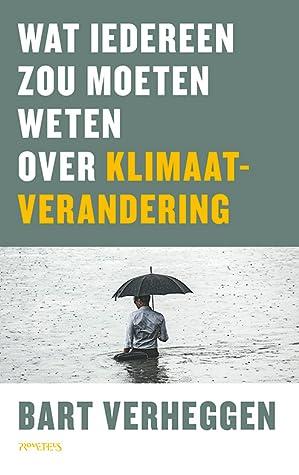 Wat iedereen zou moeten weten over klimaatverandering by Bart Verheggen