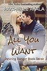 All You Want (Desiring Danger Book 3)