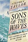 Sons of the Waves: A History of the Common Sailor, 1740-1840
