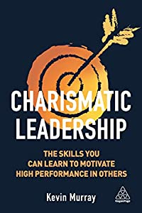 Charismatic Leadership: The Skills You Can Learn to Motivate High Performance in Others