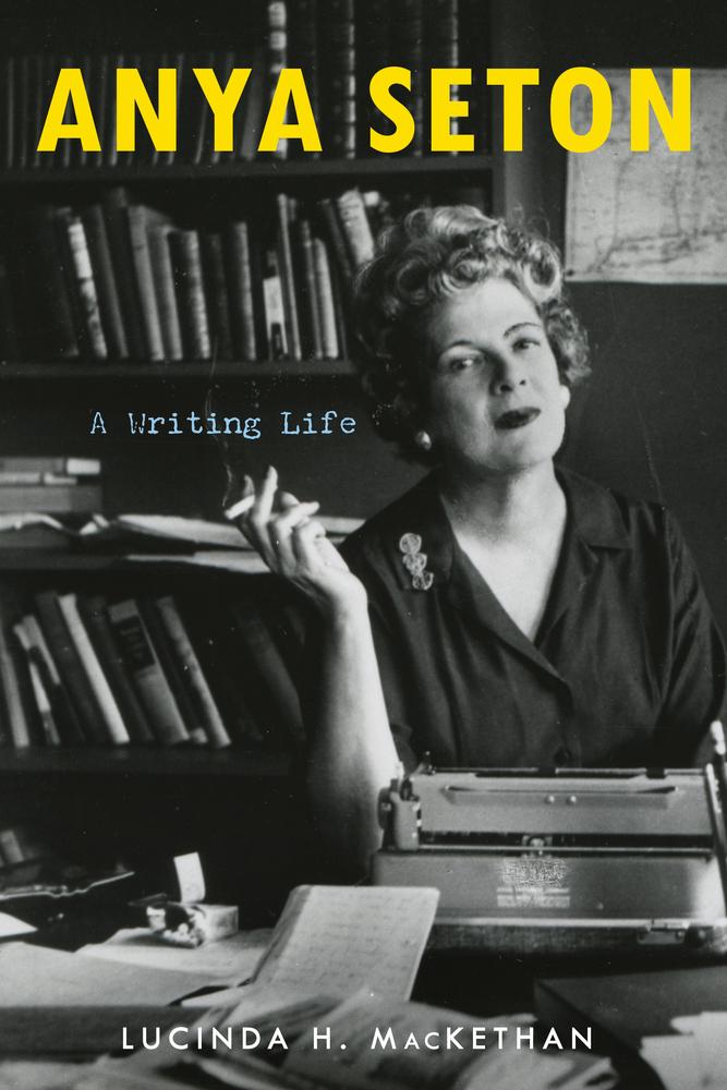 Anya Seton: A Writing Life