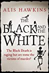 The Black and the White: The Black Death is raging but are some the victims of murder?