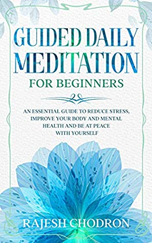 GUIDED DAILY MEDITATION FOR BEGINNERS: An essential guide to reduce stress, improve your body and mental health and be at peace with yourself.