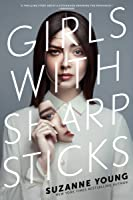 Girls with Sharp Sticks (Girls with Sharp Sticks, #1)