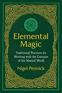 Elemental Magic: Traditional Practices for Working with the Energies of the Natural World