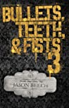 Bullets, Teeth, & Fists 3: 20 exciting, violent, and sometimes heartbreaking short stories of noir and pulp fiction.