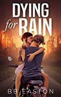 Dying for Rain (The Rain Trilogy, #3)