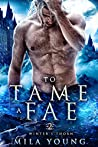 To Tame A Fae (Winter's Thorn, #2)