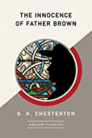 The Innocence of Father Brown (AmazonClassics Edition)
