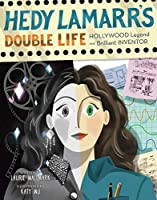 Hedy Lamarr's Double Life: Hollywood Legend and Brilliant Inventor (People Who Shaped Our World Book 4)