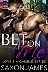 Bet on Me (Love's a Gamble #1)